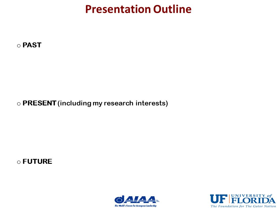Presentation Outline o PAST o PRESENT (including my research interests) o FUTURE