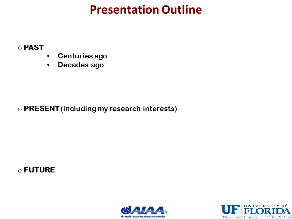 Presentation Outline o PAST Centuries ago Decades ago o PRESENT (including my research interests) o FUTURE