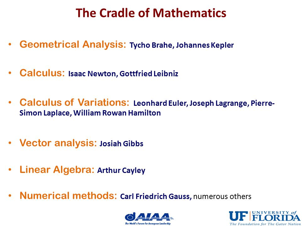 The Cradle of Mathematics Geometrical Analysis: Tycho Brahe, Johannes Kepler Calculus: Isaac Newton, Gottfried Leibniz Calculus of Variations: Leonhar