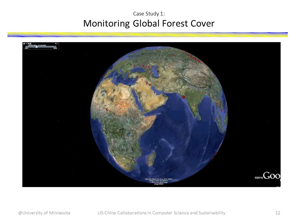 Case Study 1: Monitoring Global Forest Cover US-China Collaborations in Computer Science and Sustainability12@University of Minnesota