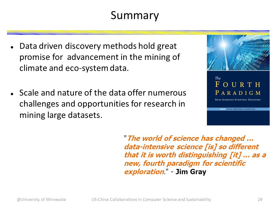 Summary Data driven discovery methods hold great promise for advancement in the mining of climate and eco-system data.