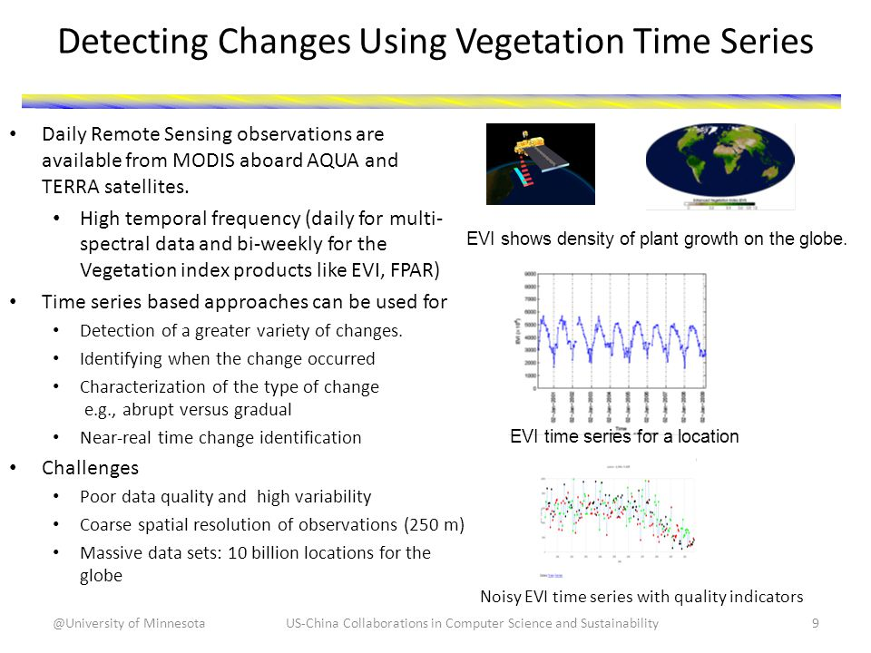 Detecting Changes Using Vegetation Time Series Daily Remote Sensing observations are available from MODIS aboard AQUA and TERRA satellites.