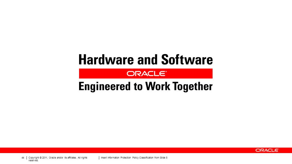 44Copyright © 2011, Oracle and/or its affiliates. All rights reserved.