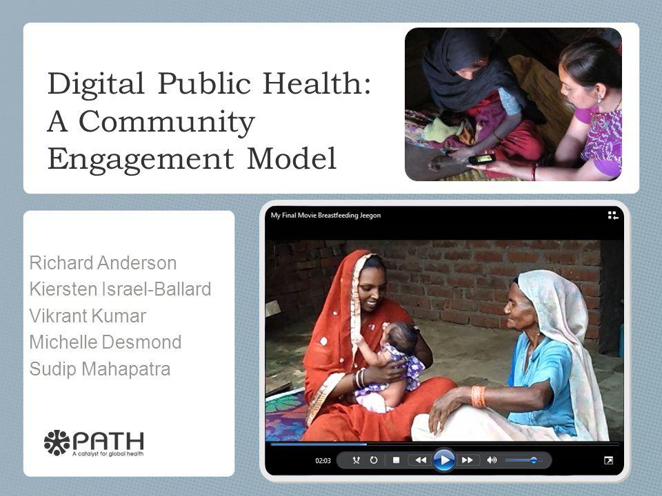 Digital Public Health: A Community Engagement Model Richard Anderson Kiersten Israel-Ballard Vikrant Kumar Michelle Desmond Sudip Mahapatra
