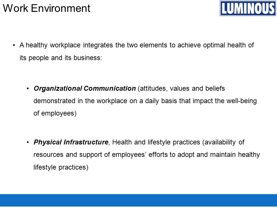 A healthy workplace integrates the two elements to achieve optimal health of its people and its business: Organizational Communication (attitudes, val