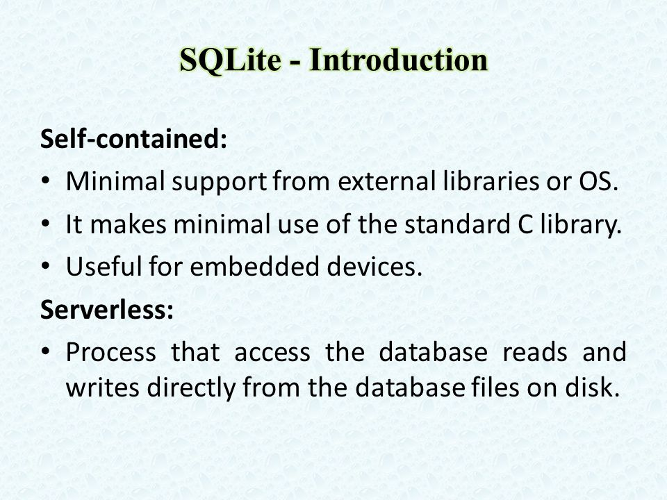 Self-contained: Minimal support from external libraries or OS. It makes minimal use of the standard C library. Useful for embedded devices. Serverless