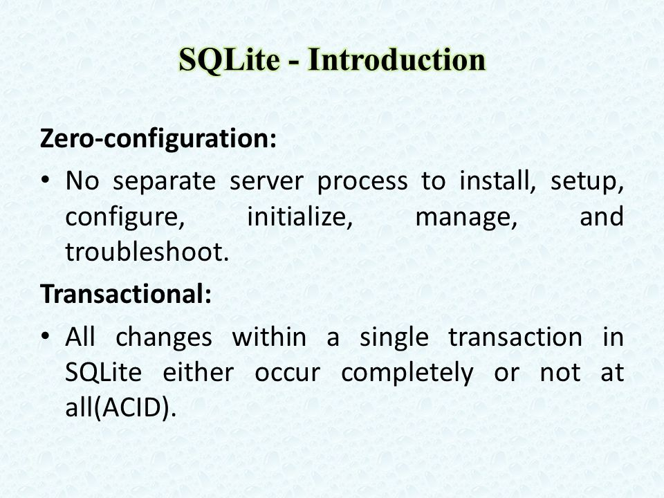 Zero-configuration: No separate server process to install, setup, configure, initialize, manage, and troubleshoot.
