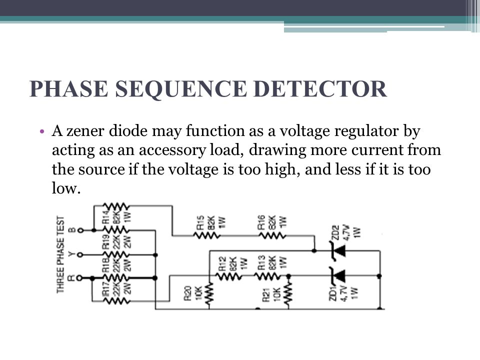 PHASE SEQUENCE DETECTOR A zener diode may function as a voltage regulator by acting as an accessory load, drawing more current from the source if the
