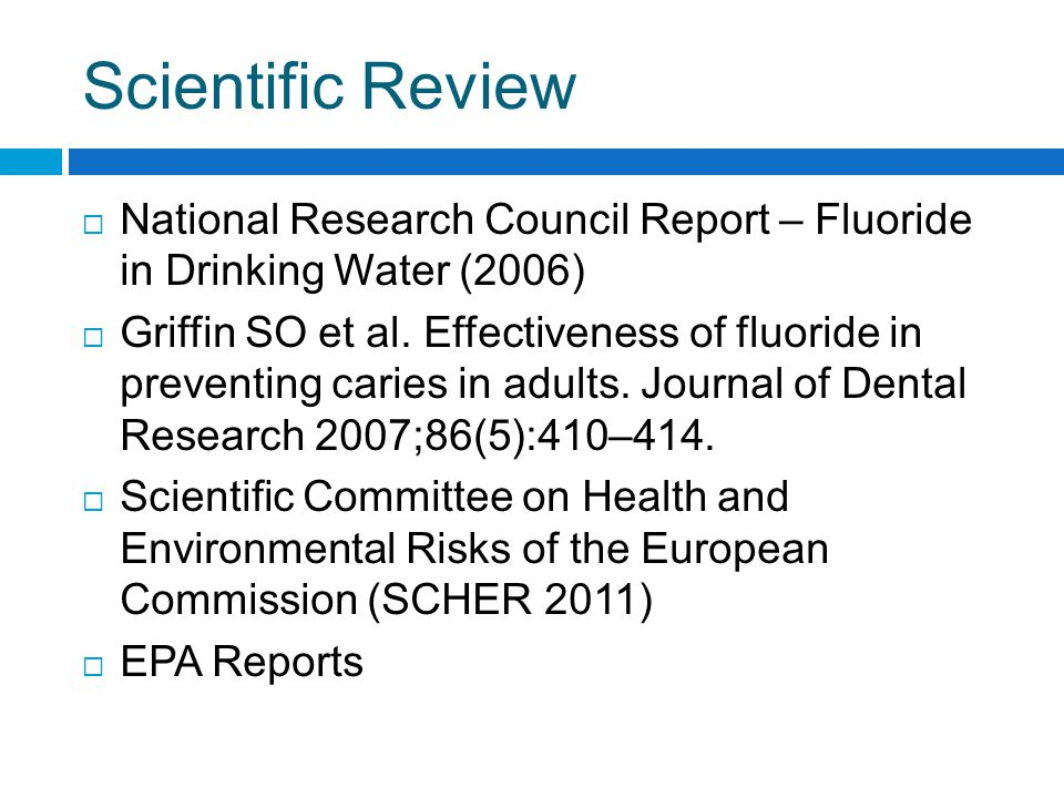 Scientific Review  National Research Council Report – Fluoride in Drinking Water (2006)  Griffin SO et al.