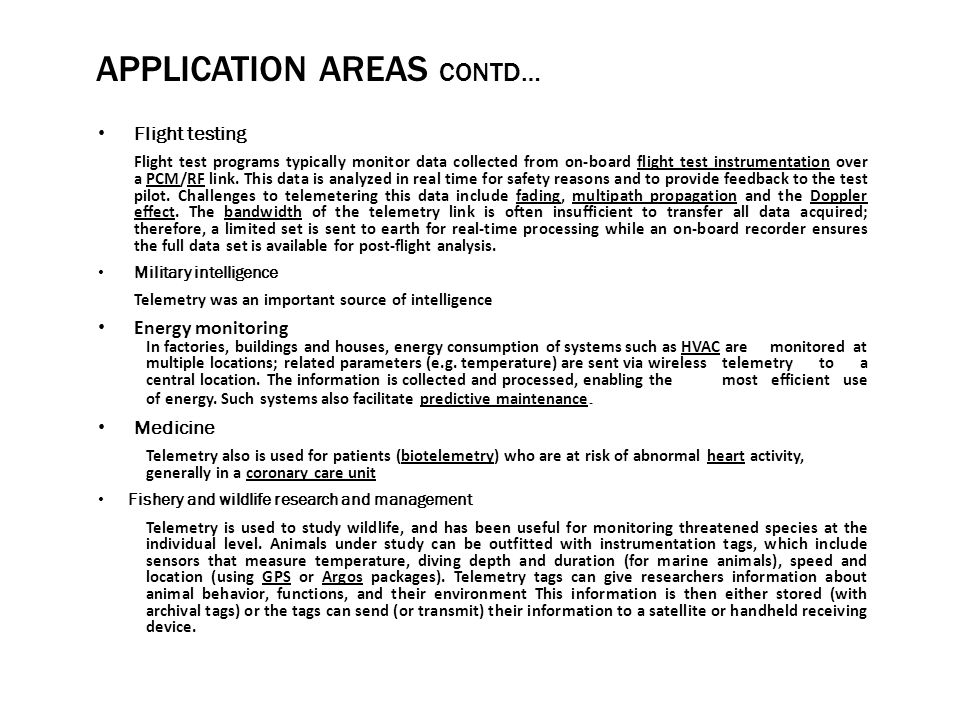 APPLICATION AREAS CONTD… Flight testing Flight test programs typically monitor data collected from on-board flight test instrumentation over a PCM/RF link.