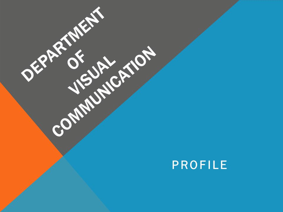 DEPARTMENT OF VISUAL COMMUNICATION PROFILE