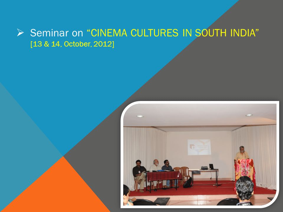 " Seminar on ""CINEMA CULTURES IN SOUTH INDIA"" [13 & 14, October, 2012]"
