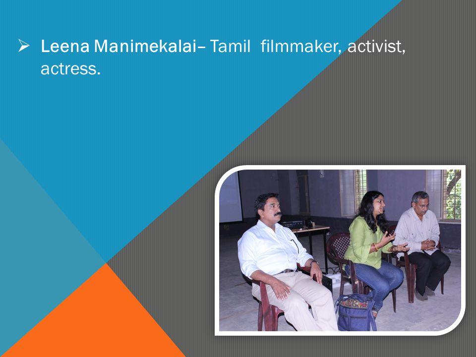  Leena Manimekalai– Tamil filmmaker, activist, actress.