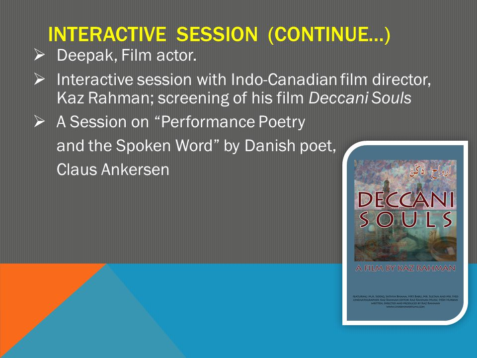 INTERACTIVE SESSION (CONTINUE…)  Deepak, Film actor.  Interactive session with Indo-Canadian film director, Kaz Rahman; screening of his film Deccan