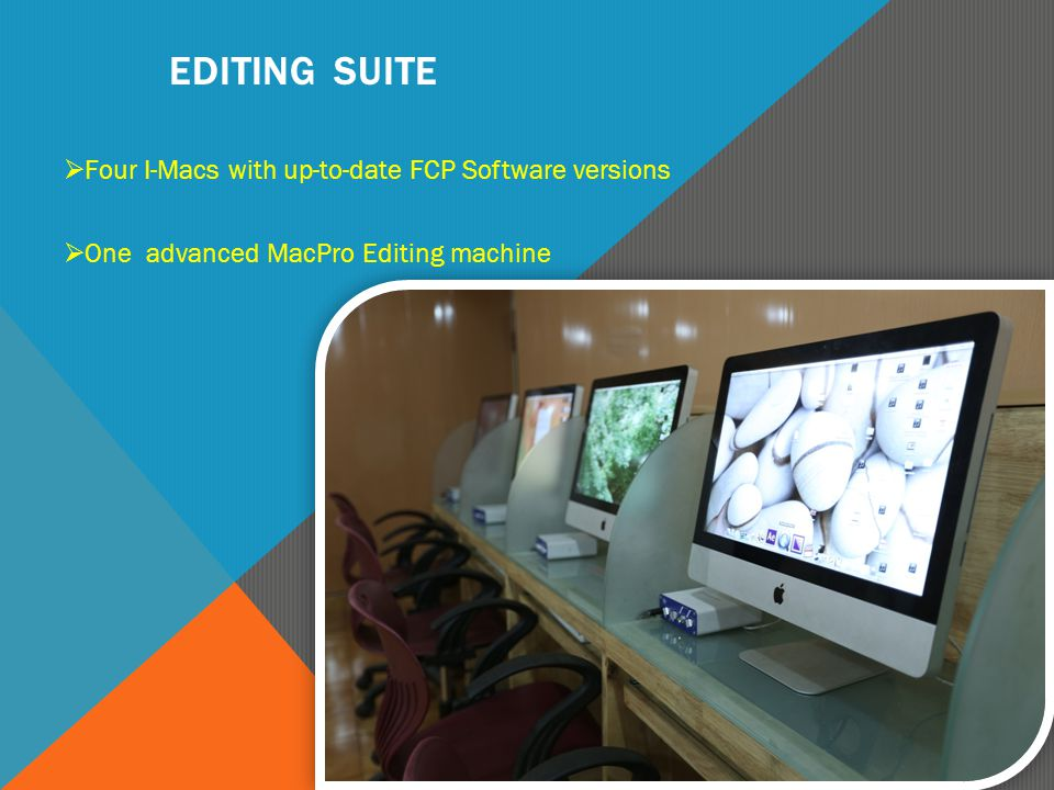 EDITING SUITE  Four I-Macs with up-to-date FCP Software versions  One advanced MacPro Editing machine
