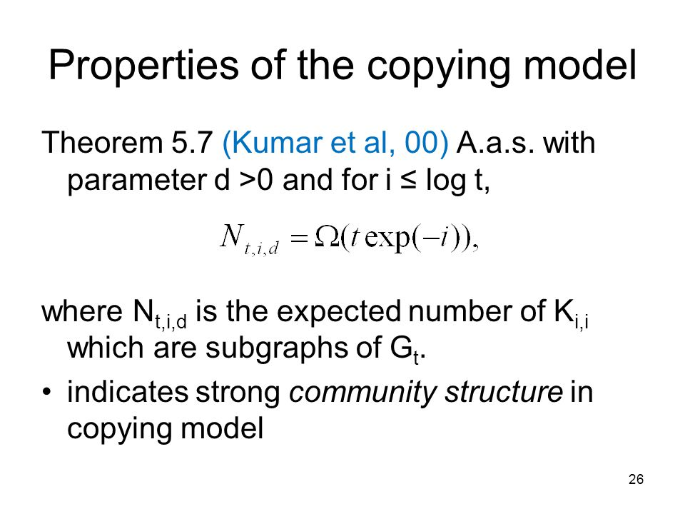 Properties of the copying model Theorem 5.7 (Kumar et al, 00) A.a.s.