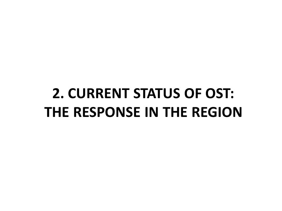 2. CURRENT STATUS OF OST: THE RESPONSE IN THE REGION