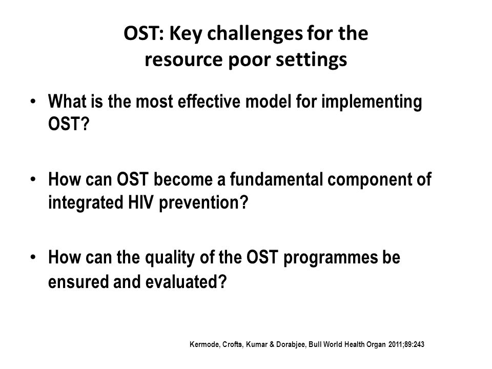 OST: Key challenges for the resource poor settings What is the most effective model for implementing OST.