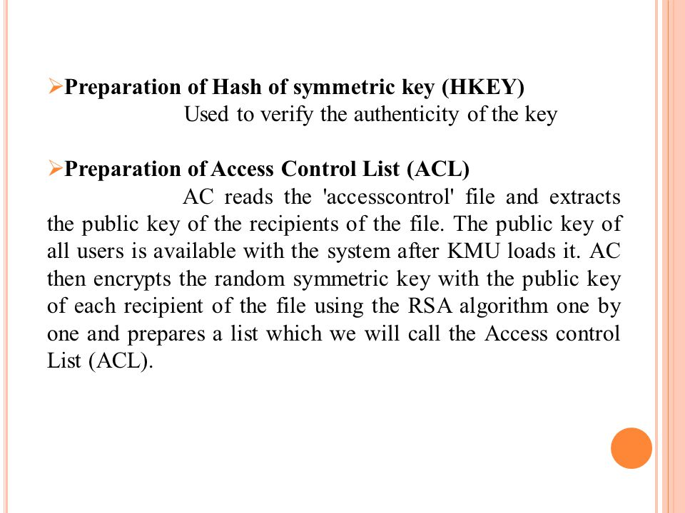  Preparation of Hash of symmetric key (HKEY) Used to verify the authenticity of the key  Preparation of Access Control List (ACL) AC reads the 'acce