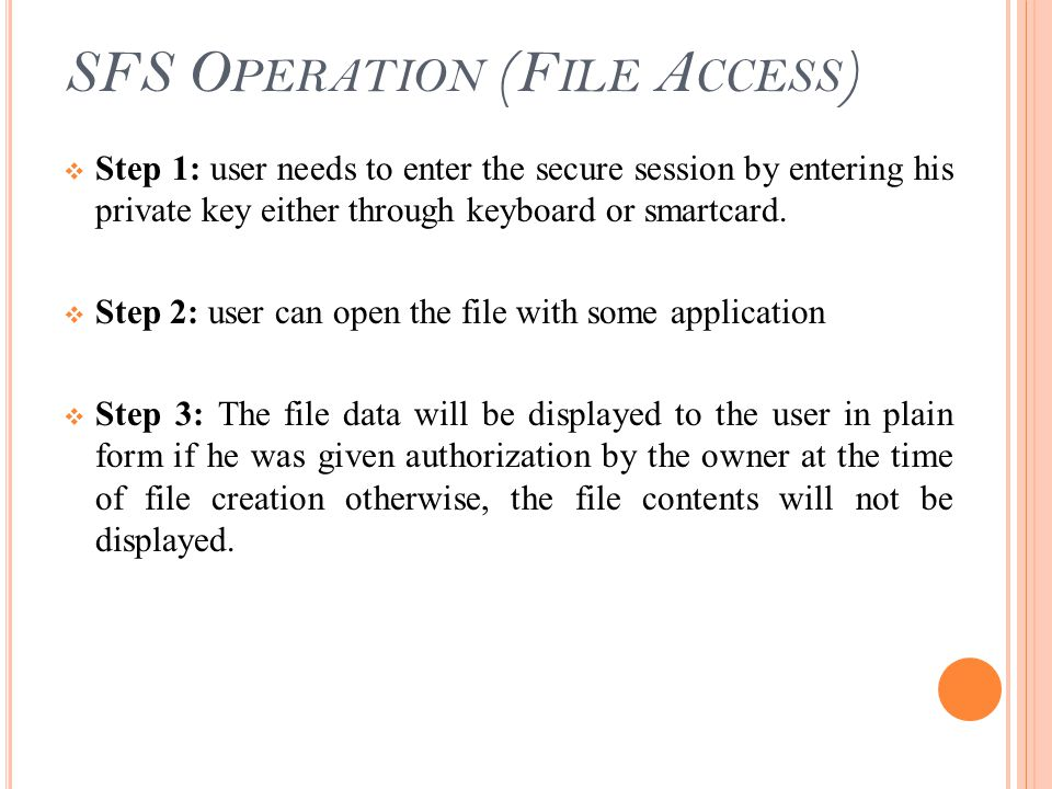 SFS O PERATION (F ILE A CCESS )  Step 1: user needs to enter the secure session by entering his private key either through keyboard or smartcard.  S
