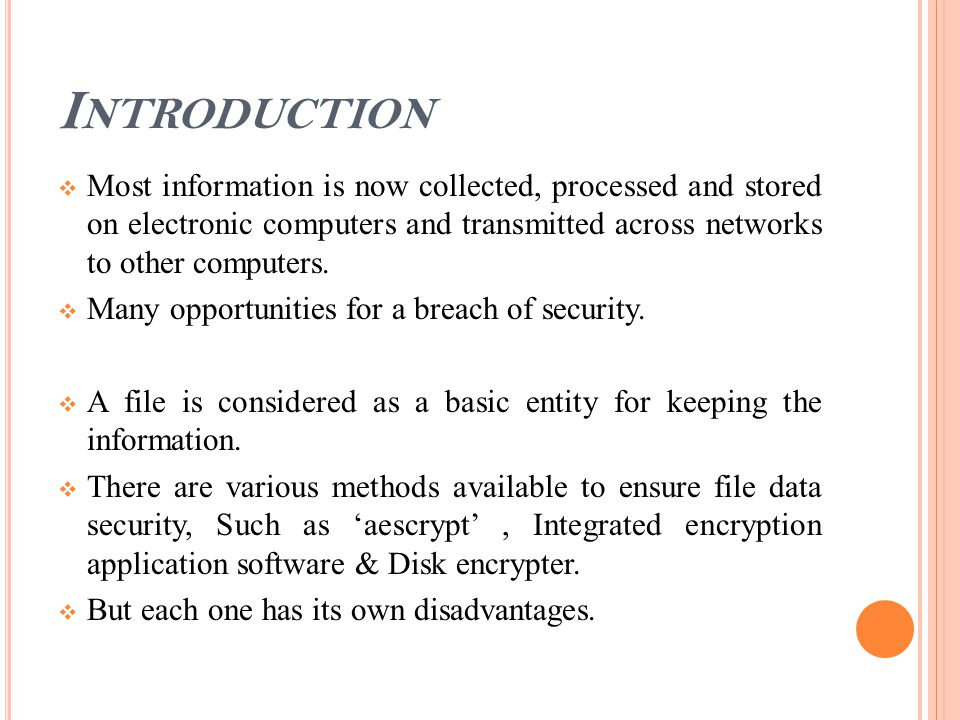 I NTRODUCTION  Most information is now collected, processed and stored on electronic computers and transmitted across networks to other computers. 