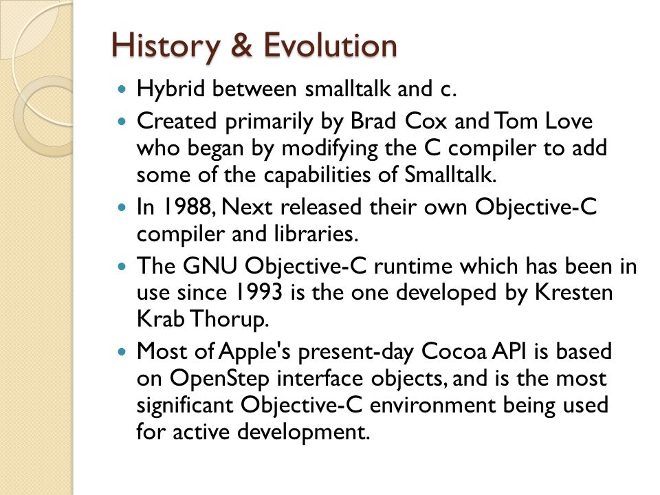History & Evolution Hybrid between smalltalk and c.