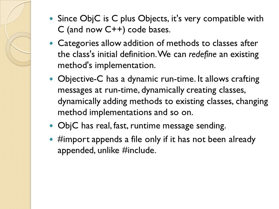 Since ObjC is C plus Objects, it s very compatible with C (and now C++) code bases.