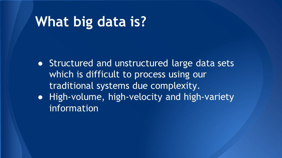 What big data is.
