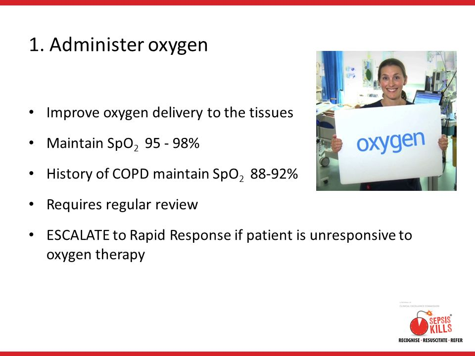 1. Administer oxygen Improve oxygen delivery to the tissues Maintain SpO 2 95 - 98% History of COPD maintain SpO 2 88-92% Requires regular review ESCA