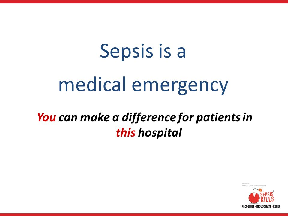 Sepsis is a medical emergency You can make a difference for patients in this hospital