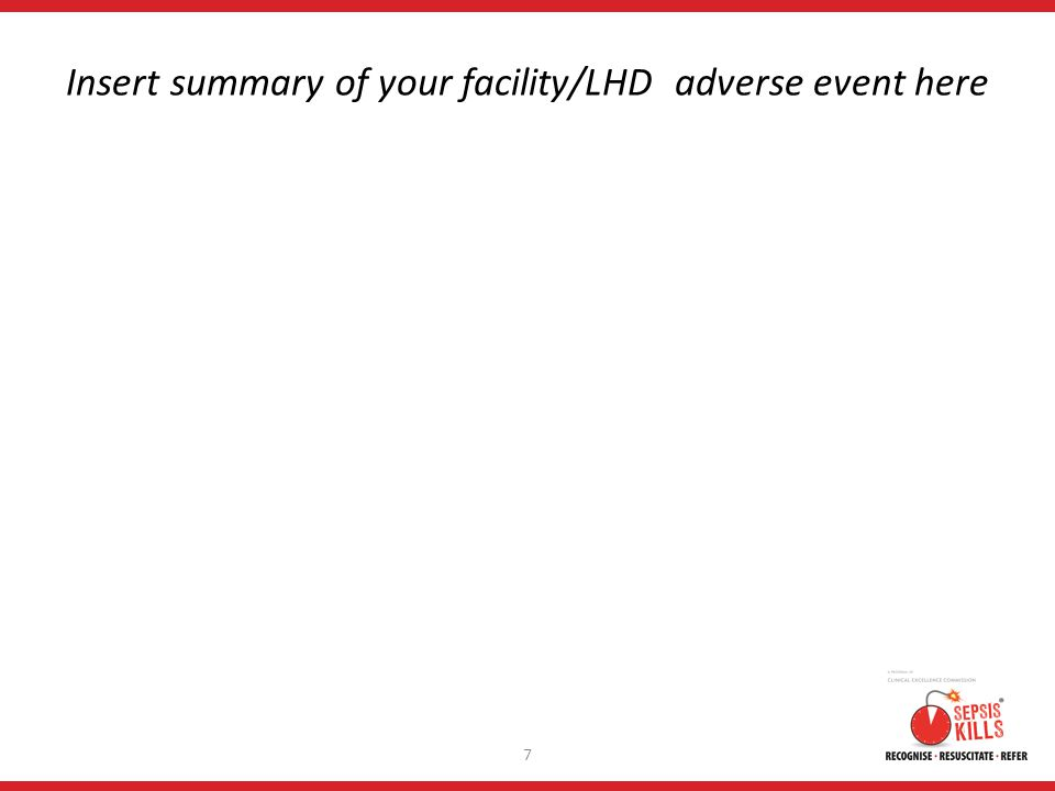 Insert summary of your facility/LHD adverse event here 7