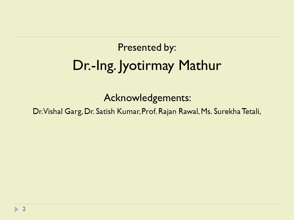 Presented by: Dr.-Ing.Jyotirmay Mathur Acknowledgements: Dr.