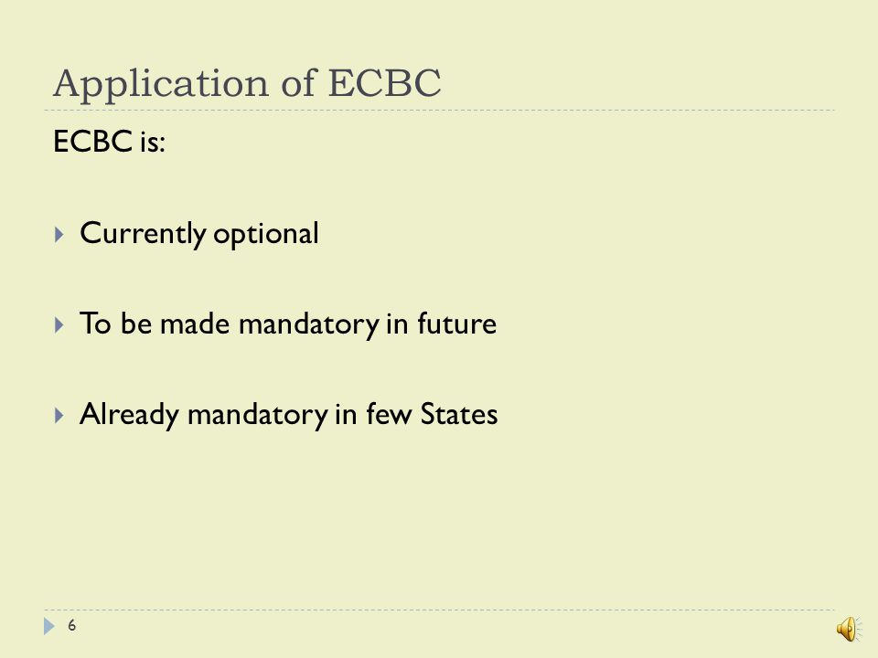 Application of ECBC  Buildings with 100kW load or 120kVA contract demand  Buildings having 1000m2 conditioned floor area (recommended)  New construction and major renovation Caveat: National Building Code 2005 is the reference document/Standard where the code is found in conflict with safety, health or environmental codes 5