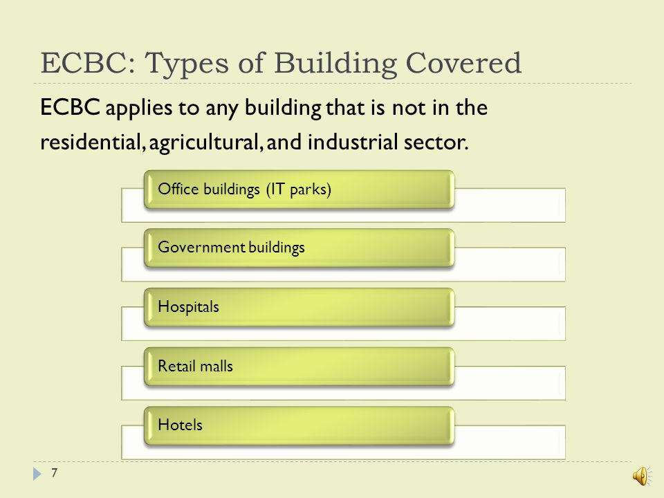 ECBC: Types of Building Covered ECBC applies to any building that is not in the residential, agricultural, and industrial sector.
