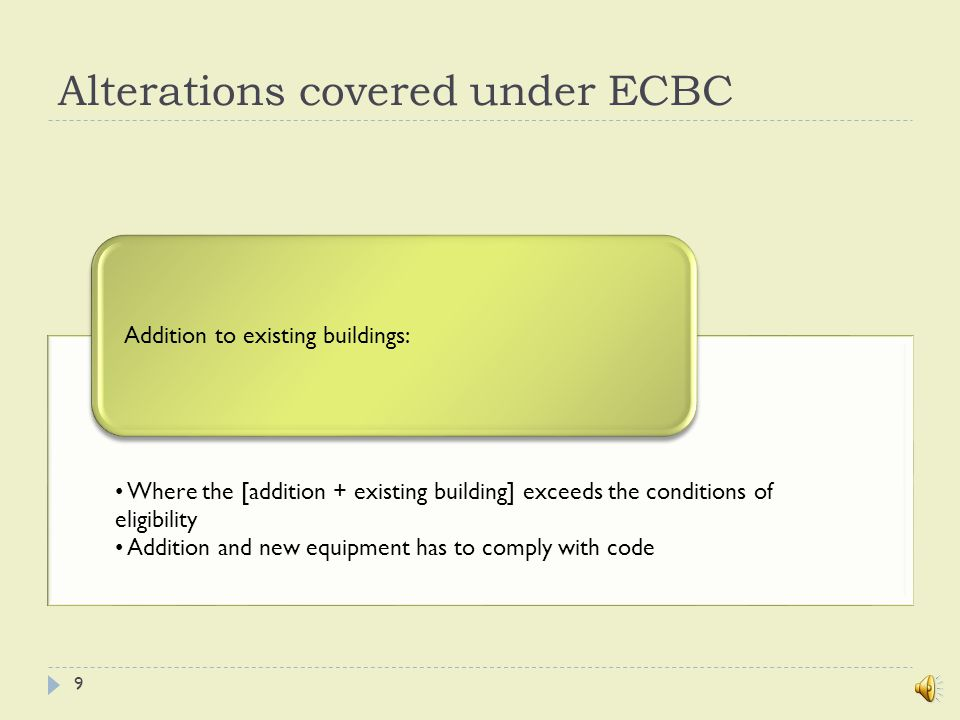 ECBC Exemptions Buildings not using electricity or fossil fuelsBuilding portions that use energy primarily for manufacturing process Multi-family buildings of three or fewer stories above grade, and single-family buildings Following buildings types are exempted from adherence to ECBC: 8