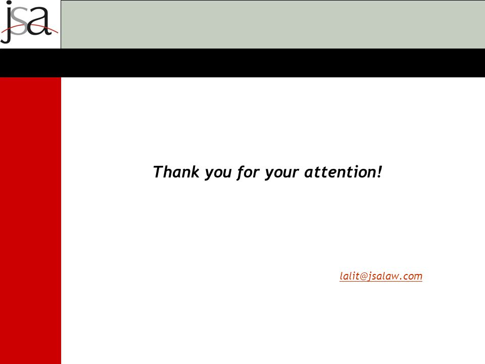 Thank you for your attention! lalit@jsalaw.com