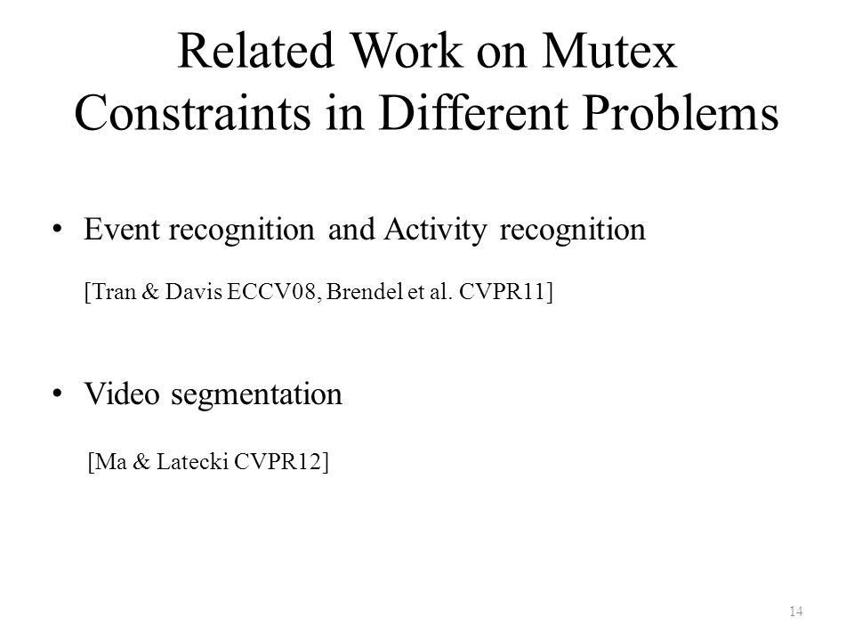 Related Work on Mutex Constraints in Different Problems Event recognition and Activity recognition [Tran & Davis ECCV08, Brendel et al.