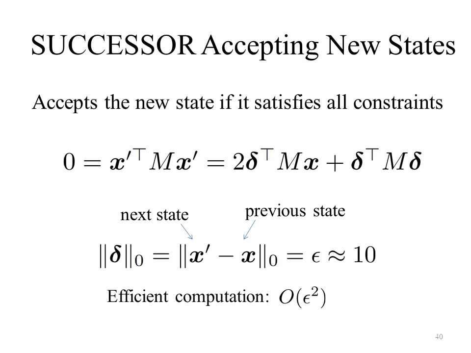 SUCCESSOR Accepting New States Accepts the new state if it satisfies all constraints next state previous state 40 Efficient computation: