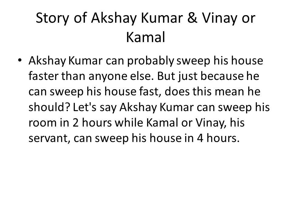 Story of Akshay Kumar & Vinay or Kamal Akshay Kumar can probably sweep his house faster than anyone else.