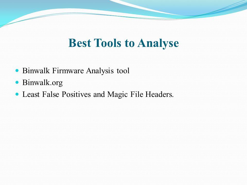 Best Tools to Analyse Binwalk Firmware Analysis tool Binwalk.org Least False Positives and Magic File Headers.