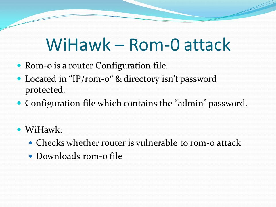 WiHawk – Rom-0 attack Rom-0 is a router Configuration file.