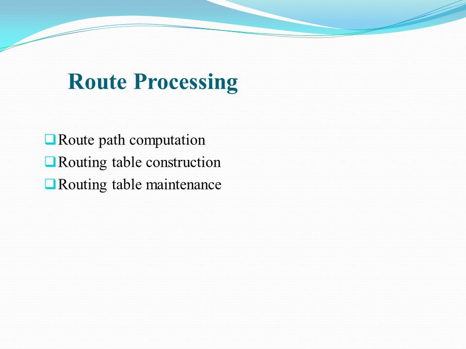 Route Processing  Route path computation  Routing table construction  Routing table maintenance