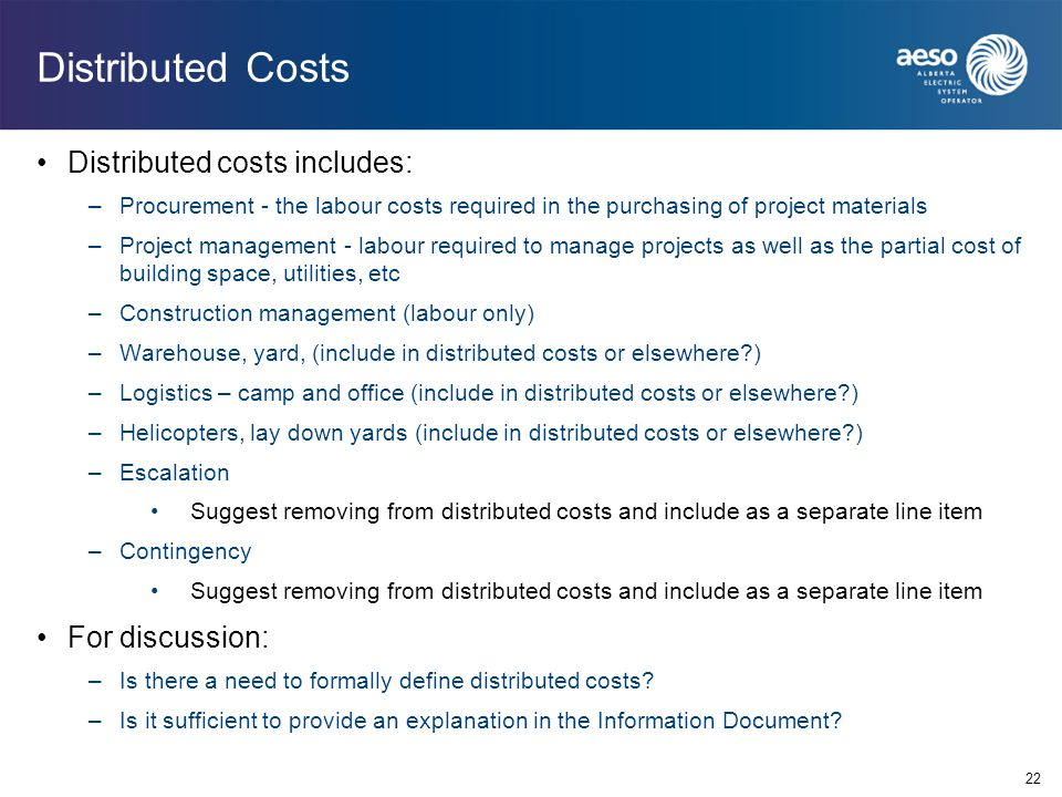 22 Distributed Costs Distributed costs includes: –Procurement - the labour costs required in the purchasing of project materials –Project management -