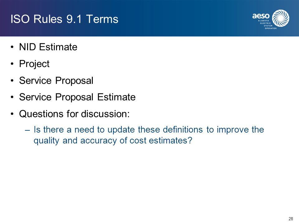 ISO Rules 9.1 Terms NID Estimate Project Service Proposal Service Proposal Estimate Questions for discussion: –Is there a need to update these definit