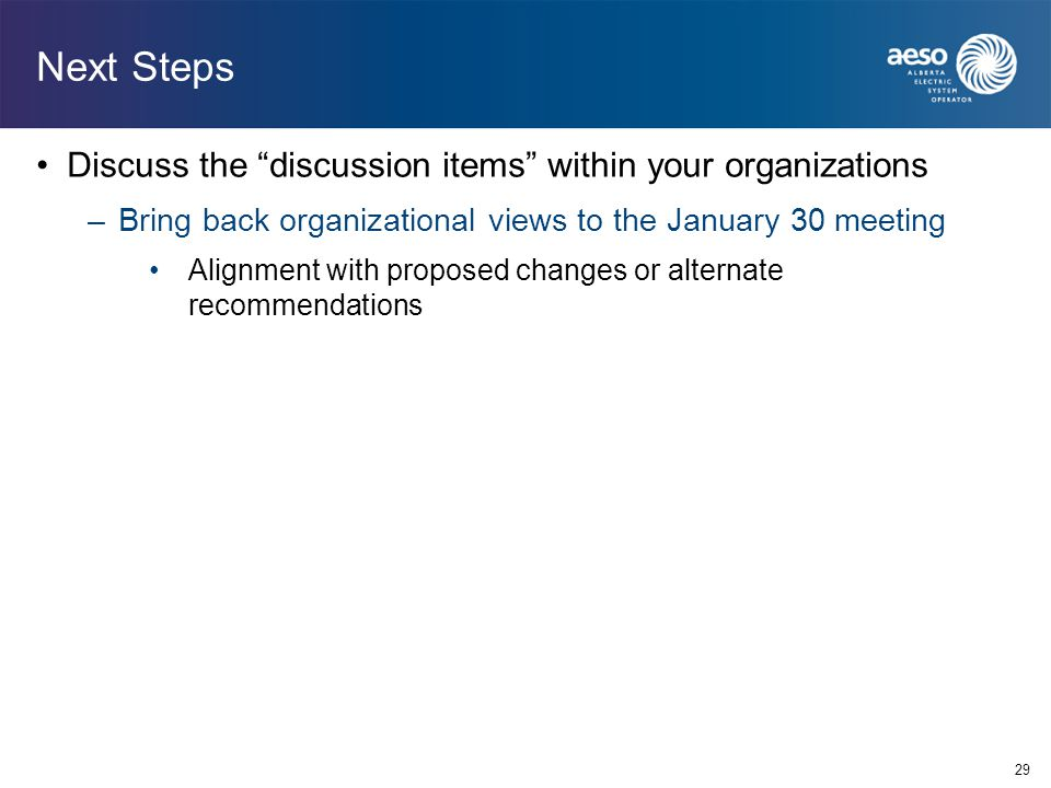 "29 Next Steps Discuss the ""discussion items"" within your organizations –Bring back organizational views to the January 30 meeting Alignment with propo"