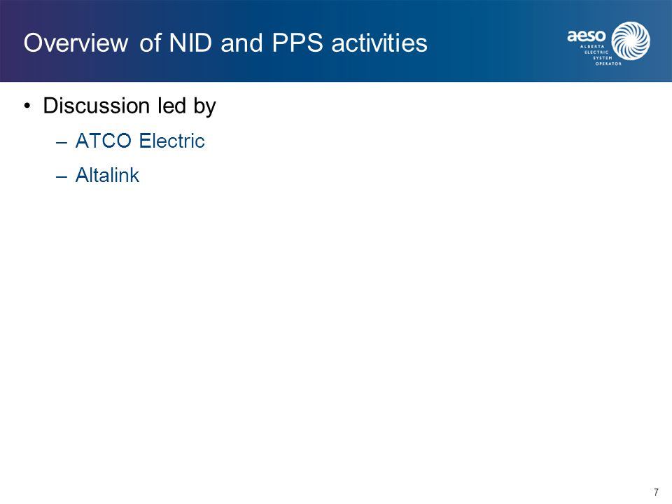 Overview of NID and PPS activities Discussion led by –ATCO Electric –Altalink 7