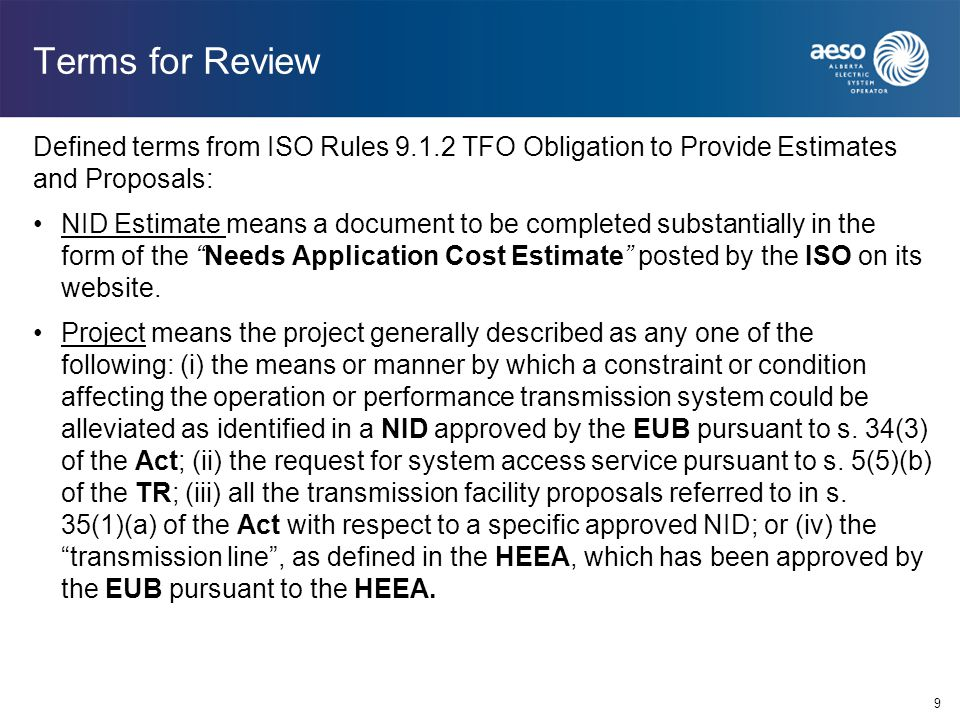 9 Terms for Review Defined terms from ISO Rules 9.1.2 TFO Obligation to Provide Estimates and Proposals: NID Estimate means a document to be completed