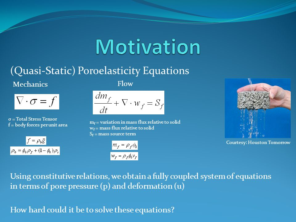 (Quasi-Static) Poroelasticity Equations Using constitutive relations, we obtain a fully coupled system of equations in terms of pore pressure (p) and