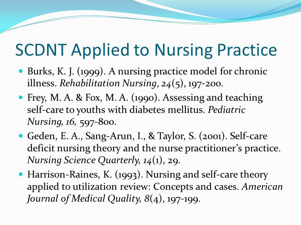 SCDNT Applied to Nursing Practice Burks, K. J. (1999). A nursing practice model for chronic illness. Rehabilitation Nursing, 24(5), 197-200. Frey, M.