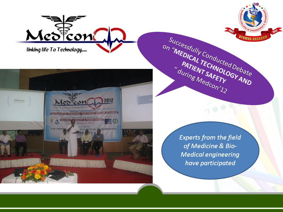 Successfully Conducted Debate on Successfully Conducted Debate on MEDICAL TECHNOLOGY AND PATIENT SAFETY during Medcon'12 Experts from the field of Medicine & Bio- Medical engineering have participated